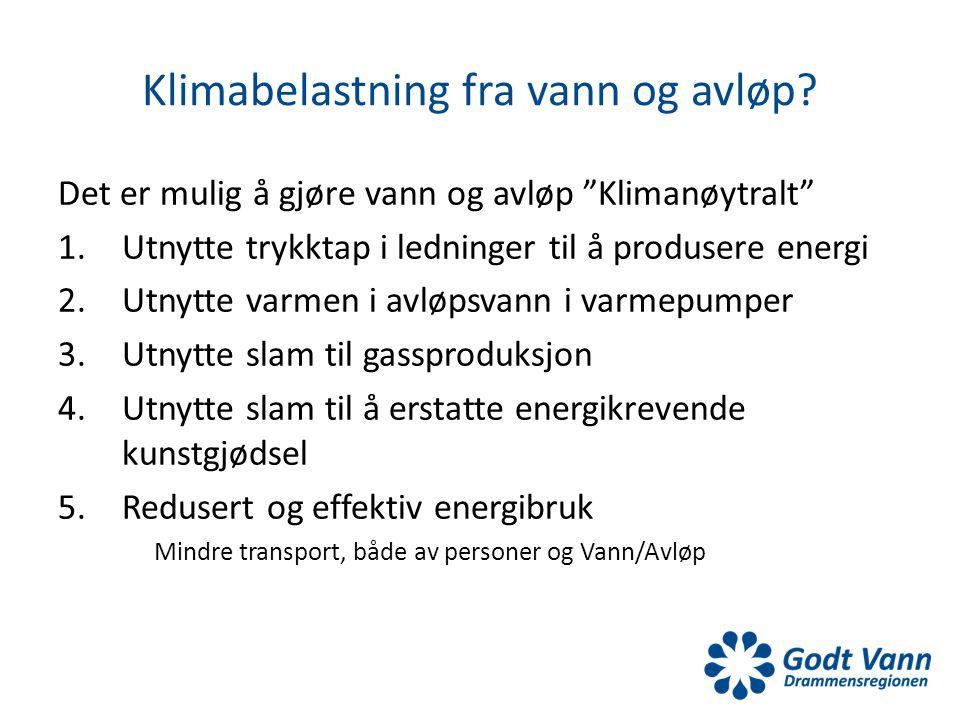 """Klimabelastning fra vann og avløp? Det er mulig å gjøre vann og avløp """"Klimanøytralt"""" 1.Utnytte trykktap i ledninger til å produsere energi 2.Utnytte"""