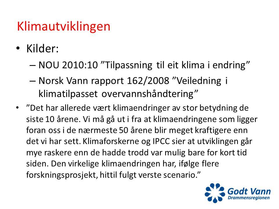 """Klimautviklingen • Kilder: – NOU 2010:10 """"Tilpassning til eit klima i endring"""" – Norsk Vann rapport 162/2008 """"Veiledning i klimatilpasset overvannshån"""