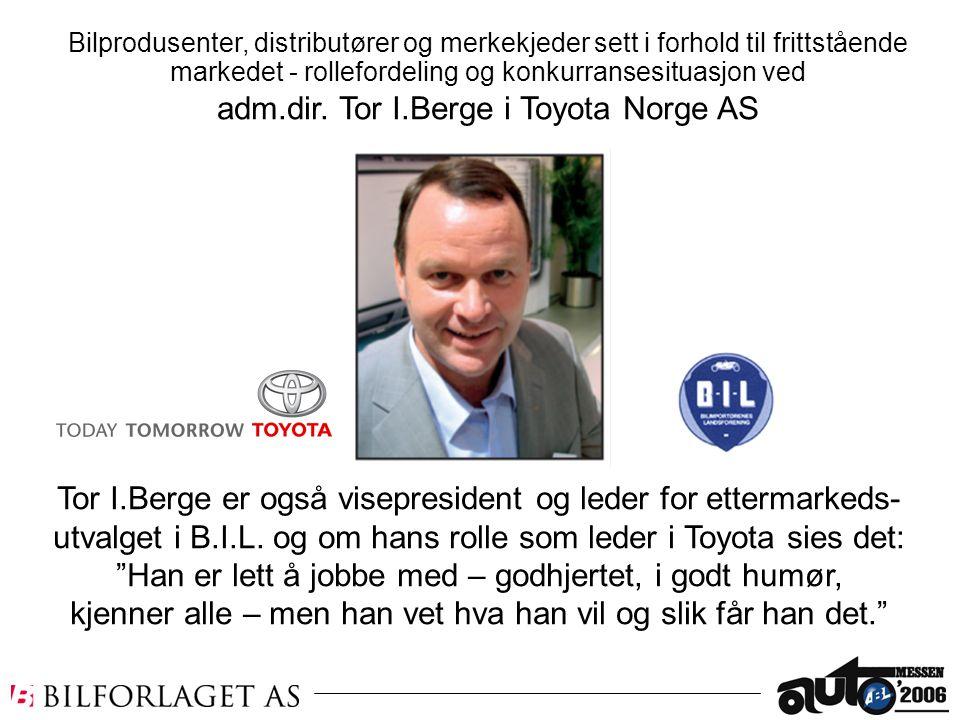 """Tor I.Berge er også visepresident og leder for ettermarkeds- utvalget i B.I.L. og om hans rolle som leder i Toyota sies det: """"Han er lett å jobbe med"""