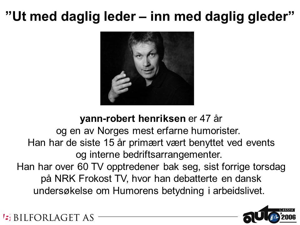 yann-robert henriksen er 47 år og en av Norges mest erfarne humorister. Han har de siste 15 år primært vært benyttet ved events og interne bedriftsarr