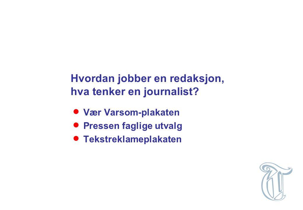 Hvordan jobber en redaksjon, hva tenker en journalist?  Vær Varsom-plakaten  Pressen faglige utvalg  Tekstreklameplakaten