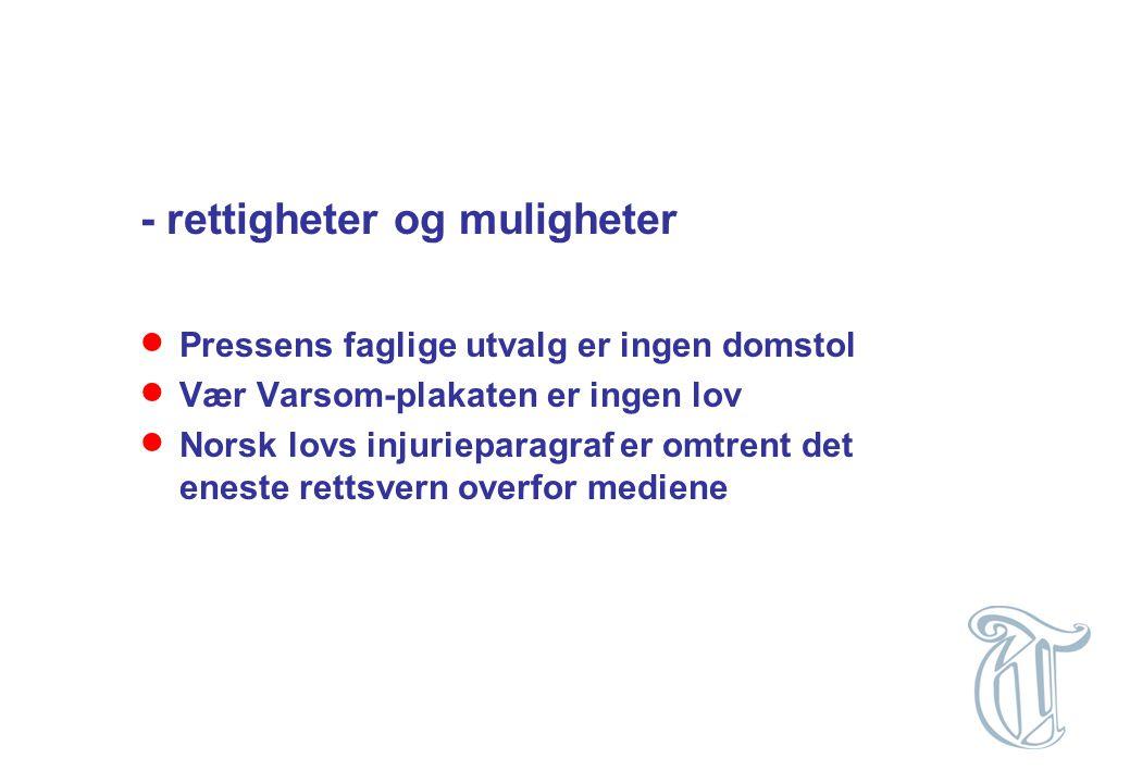 - rettigheter og muligheter  Pressens faglige utvalg er ingen domstol  Vær Varsom-plakaten er ingen lov  Norsk lovs injurieparagraf er omtrent det