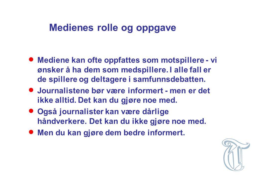 Medienes rolle og oppgave  Mediene kan ofte oppfattes som motspillere - vi ønsker å ha dem som medspillere. I alle fall er de spillere og deltagere i