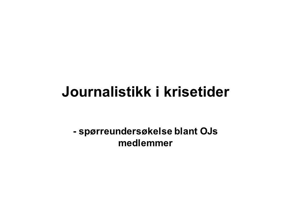 Journalistikk i krisetider - spørreundersøkelse blant OJs medlemmer
