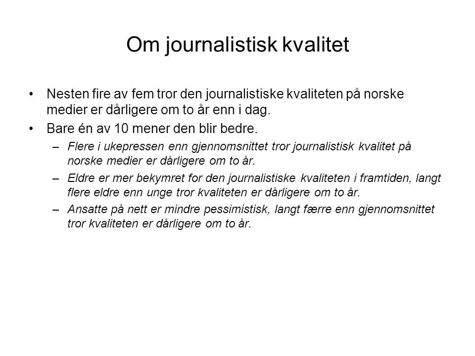 Om journalistisk kvalitet •Nesten fire av fem tror den journalistiske kvaliteten på norske medier er dårligere om to år enn i dag.