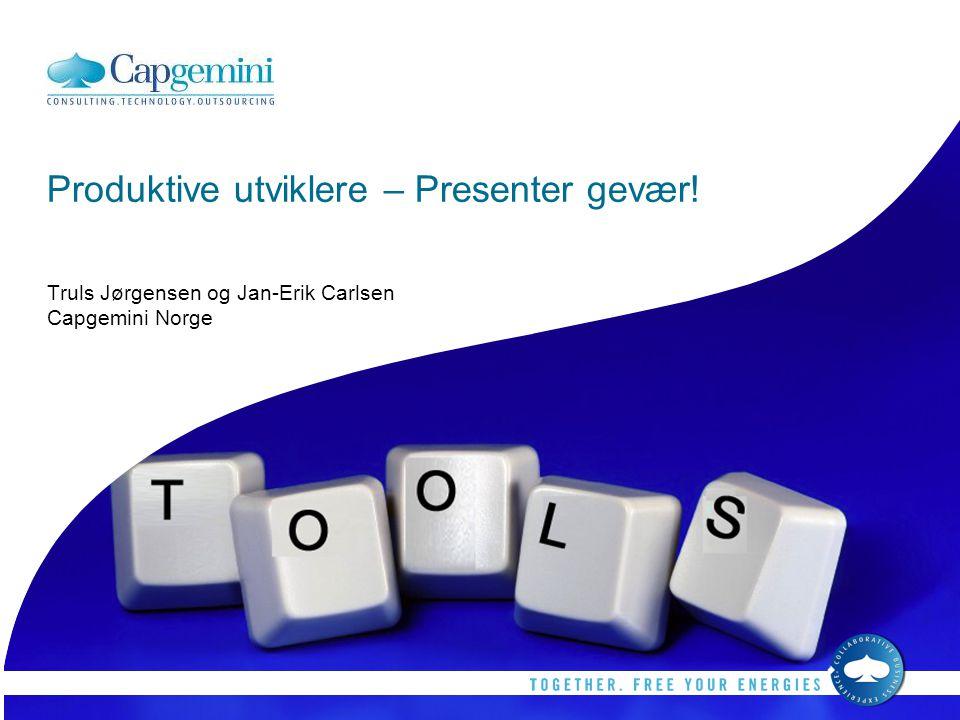 Produktive utviklere – Presenter gevær! Truls Jørgensen og Jan-Erik Carlsen Capgemini Norge