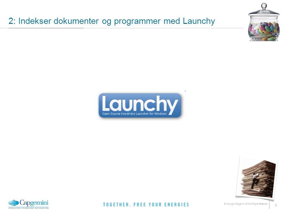 10 © Copyright Capgemini 2009 All Rights Reserved 2: Indekser dokumenter og programmer med Launchy