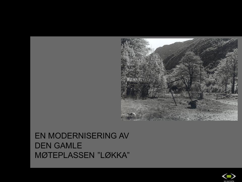 """EN MODERNISERING AV DEN GAMLE MØTEPLASSEN """"LØKKA"""""""