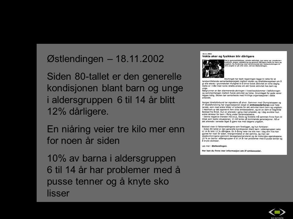 Østlendingen – 18.11.2002 Siden 80-tallet er den generelle kondisjonen blant barn og unge i aldersgruppen 6 til 14 år blitt 12% dårligere. En niåring