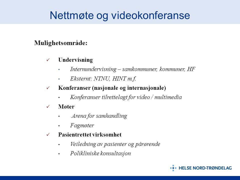Nettmøte og videokonferanse Mulighetsområde:  Undervisning • Internundervisning – samkommuner, kommuner, HF • Eksternt: NTNU, HINT m.f.