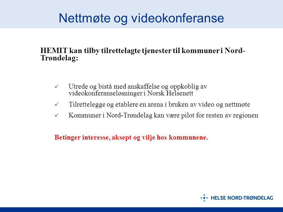 Nettmøte og videokonferanse HEMIT kan tilby tilrettelagte tjenester til kommuner i Nord- Trøndelag:  Utrede og bistå med anskaffelse og oppkoblig av videokonferanseløsninger i Norsk Helsenett  Tilrettelegge og etablere en arena i bruken av video og nettmøte  Kommuner i Nord-Trøndelag kan være pilot for resten av regionen Betinger interesse, aksept og vilje hos kommunene.