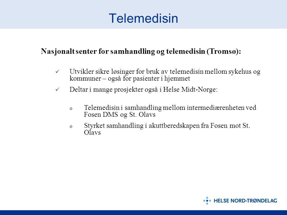 Telemedisin Nasjonalt senter for samhandling og telemedisin (Tromsø):  Utvikler sikre løsinger for bruk av telemedisin mellom sykehus og kommuner – også for pasienter i hjemmet  Deltar i mange prosjekter også i Helse Midt-Norge: o Telemedisin i samhandling mellom intermediærenheten ved Fosen DMS og St.