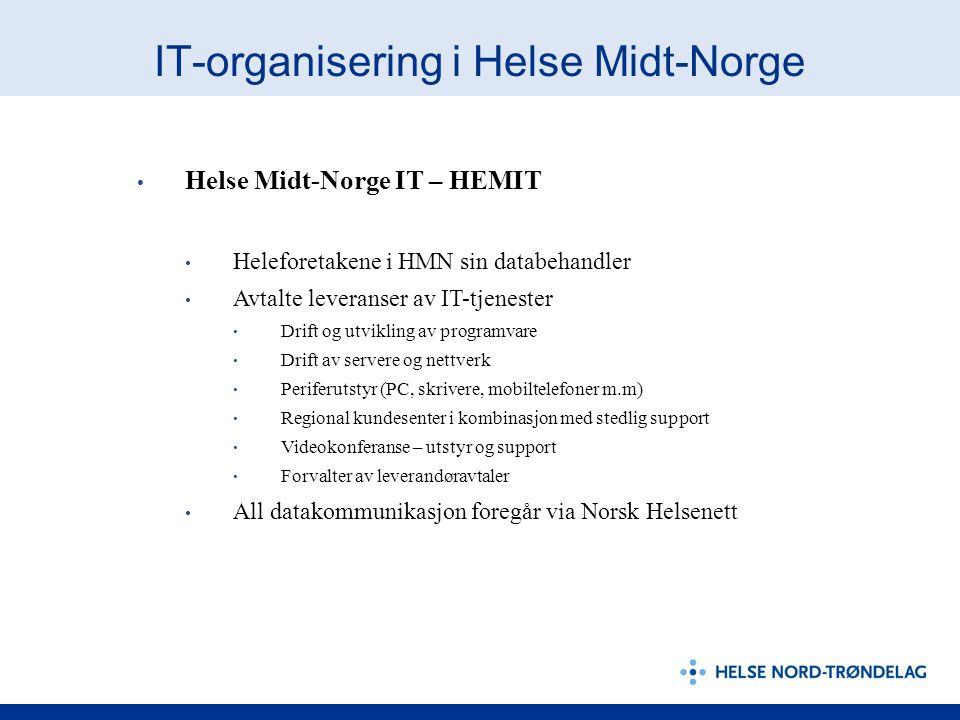 IT-organisering i Helse Midt-Norge • Helse Midt-Norge IT – HEMIT • Heleforetakene i HMN sin databehandler • Avtalte leveranser av IT-tjenester • Drift og utvikling av programvare • Drift av servere og nettverk • Periferutstyr (PC, skrivere, mobiltelefoner m.m) • Regional kundesenter i kombinasjon med stedlig support • Videokonferanse – utstyr og support • Forvalter av leverandøravtaler • All datakommunikasjon foregår via Norsk Helsenett