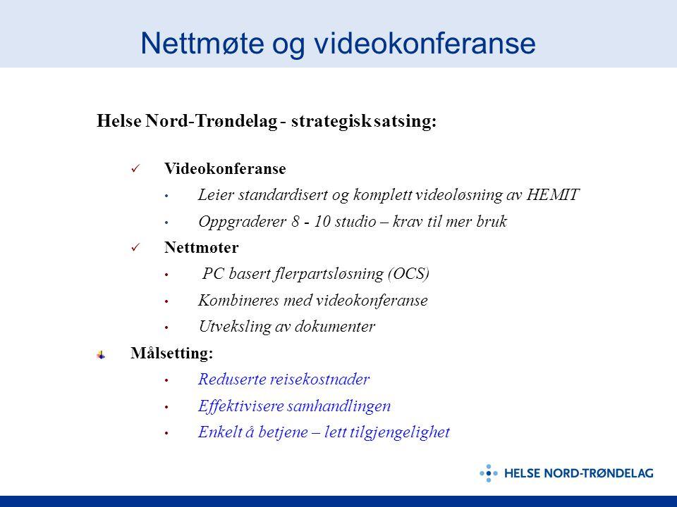 Nettmøte og videokonferanse Helse Nord-Trøndelag - strategisk satsing:  Videokonferanse • Leier standardisert og komplett videoløsning av HEMIT • Oppgraderer 8 - 10 studio – krav til mer bruk  Nettmøter • PC basert flerpartsløsning (OCS) • Kombineres med videokonferanse • Utveksling av dokumenter Målsetting: • Reduserte reisekostnader • Effektivisere samhandlingen • Enkelt å betjene – lett tilgjengelighet