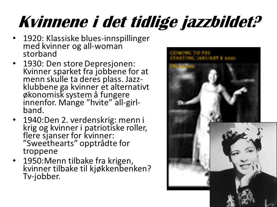 Kvinnene i det tidlige jazzbildet? • 1920: Klassiske blues-innspillinger med kvinner og all-woman storband • 1930: Den store Depresjonen: Kvinner spar