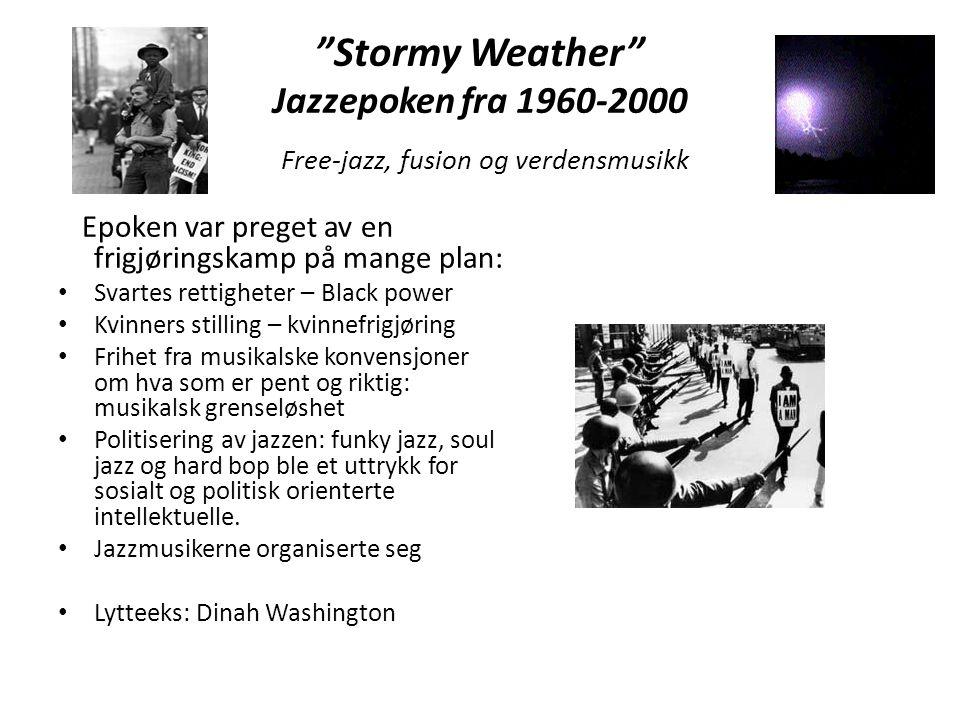 """""""Stormy Weather"""" Jazzepoken fra 1960-2000 Free-jazz, fusion og verdensmusikk Epoken var preget av en frigjøringskamp på mange plan: • Svartes rettighe"""