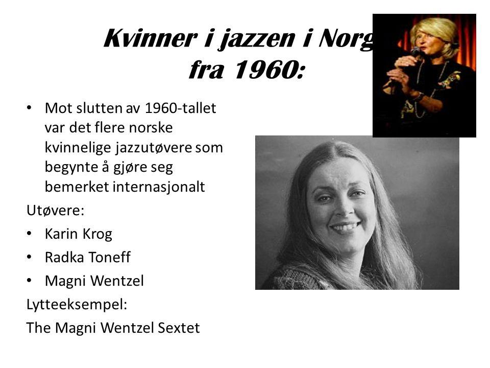 Kvinner i jazzen i Norge fra 1960: • Mot slutten av 1960-tallet var det flere norske kvinnelige jazzutøvere som begynte å gjøre seg bemerket internasj