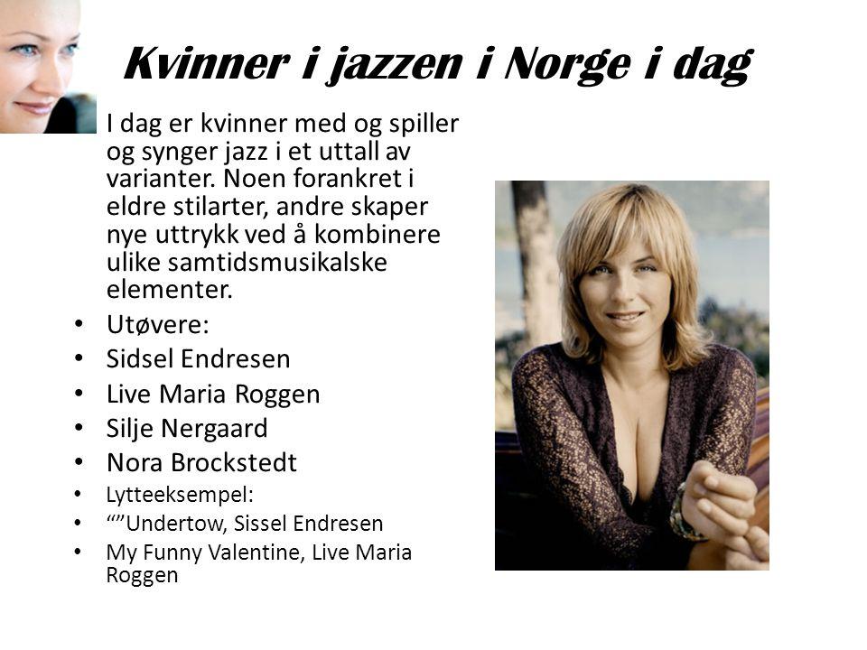 Kvinner i jazzen i Norge i dag • I dag er kvinner med og spiller og synger jazz i et uttall av varianter. Noen forankret i eldre stilarter, andre skap