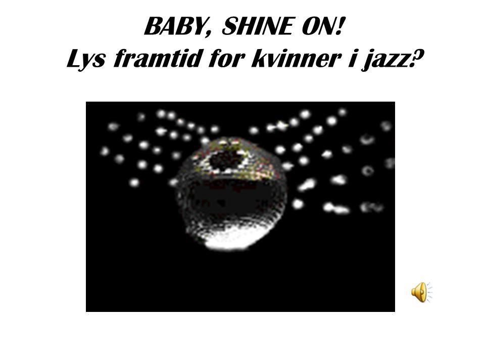 BABY, SHINE ON! Lys framtid for kvinner i jazz?