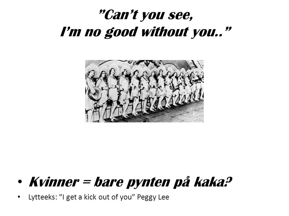 """""""Can't you see, I'm no good without you.."""" •K•K vinner = bare pynten på kaka? •L•Lytteeks: """"I get a kick out of you"""" Peggy Lee"""