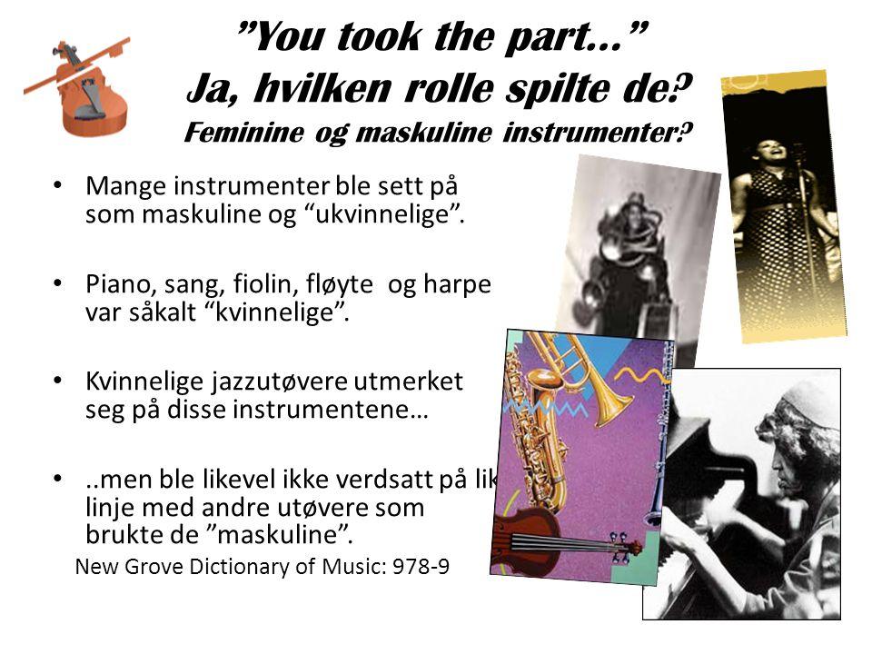 """You took the part…"" Ja, hvilken rolle spilte de? Feminine og maskuline instrumenter? • Mange instrumenter ble sett på som maskuline og ""ukvinnelige""."