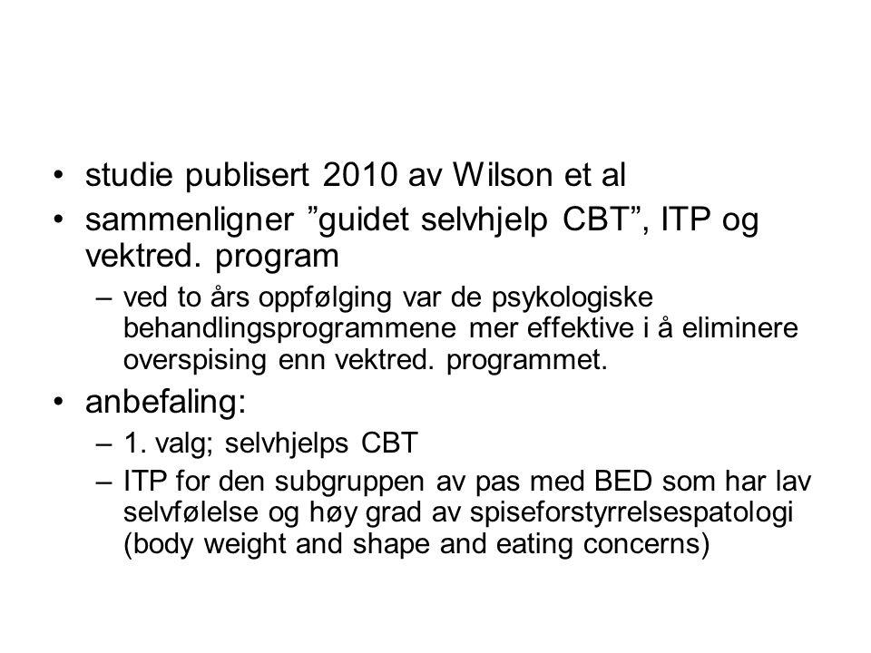 """•studie publisert 2010 av Wilson et al •sammenligner """"guidet selvhjelp CBT"""", ITP og vektred. program –ved to års oppfølging var de psykologiske behand"""