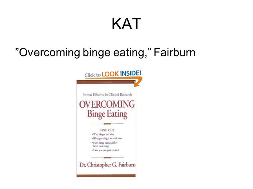 """KAT """"Overcoming binge eating,"""" Fairburn"""