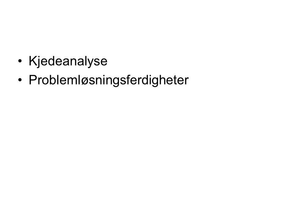 •Kjedeanalyse •Problemløsningsferdigheter