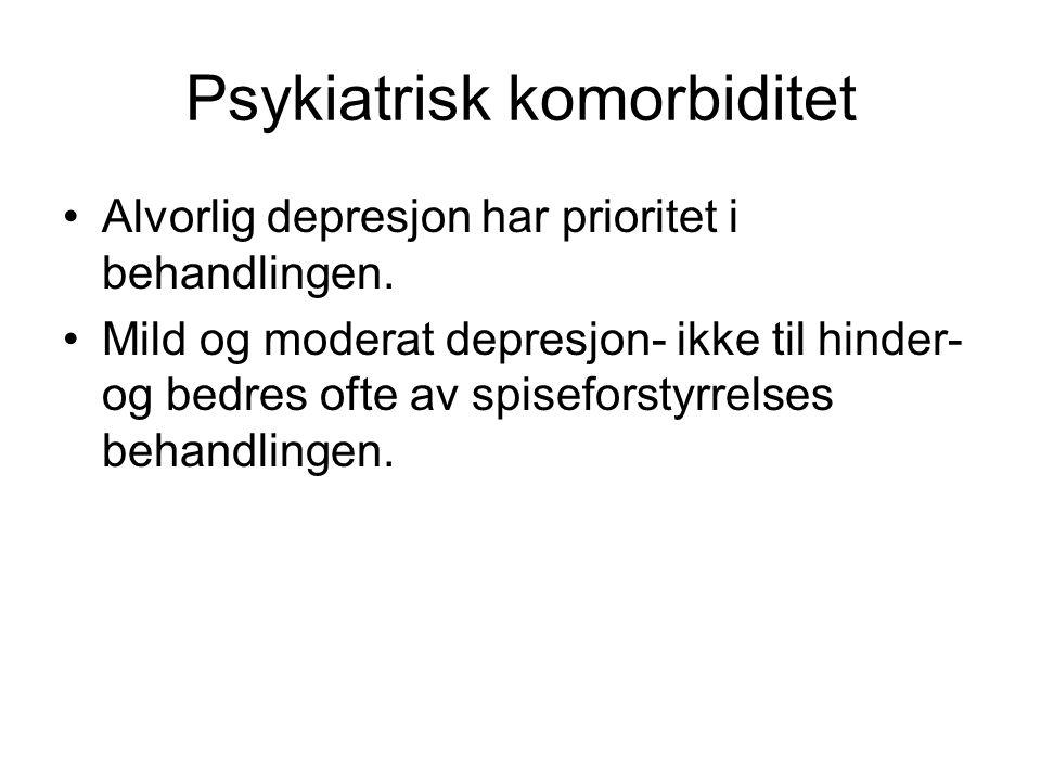 Psykiatrisk komorbiditet •Alvorlig depresjon har prioritet i behandlingen. •Mild og moderat depresjon- ikke til hinder- og bedres ofte av spiseforstyr
