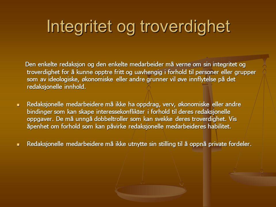 Integritet og troverdighet Den enkelte redaksjon og den enkelte medarbeider må verne om sin integritet og troverdighet for å kunne opptre fritt og uav