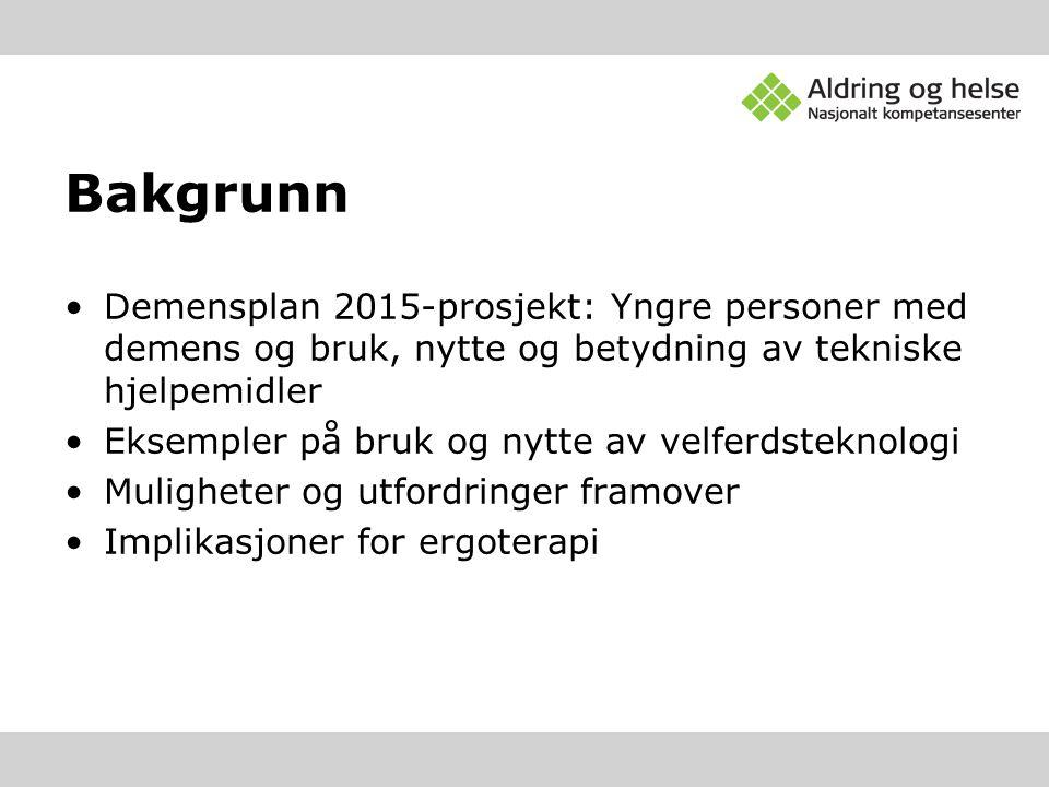 Bakgrunn •Demensplan 2015-prosjekt: Yngre personer med demens og bruk, nytte og betydning av tekniske hjelpemidler •Eksempler på bruk og nytte av velf