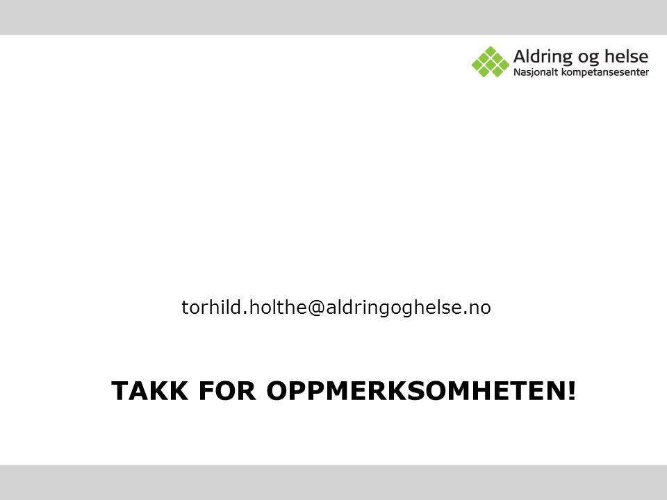 TAKK FOR OPPMERKSOMHETEN! torhild.holthe@aldringoghelse.no