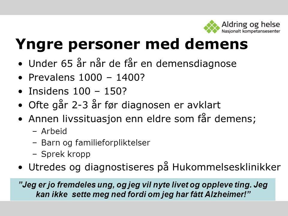 Yngre personer med demens •Under 65 år når de får en demensdiagnose •Prevalens 1000 – 1400? •Insidens 100 – 150? •Ofte går 2-3 år før diagnosen er avk