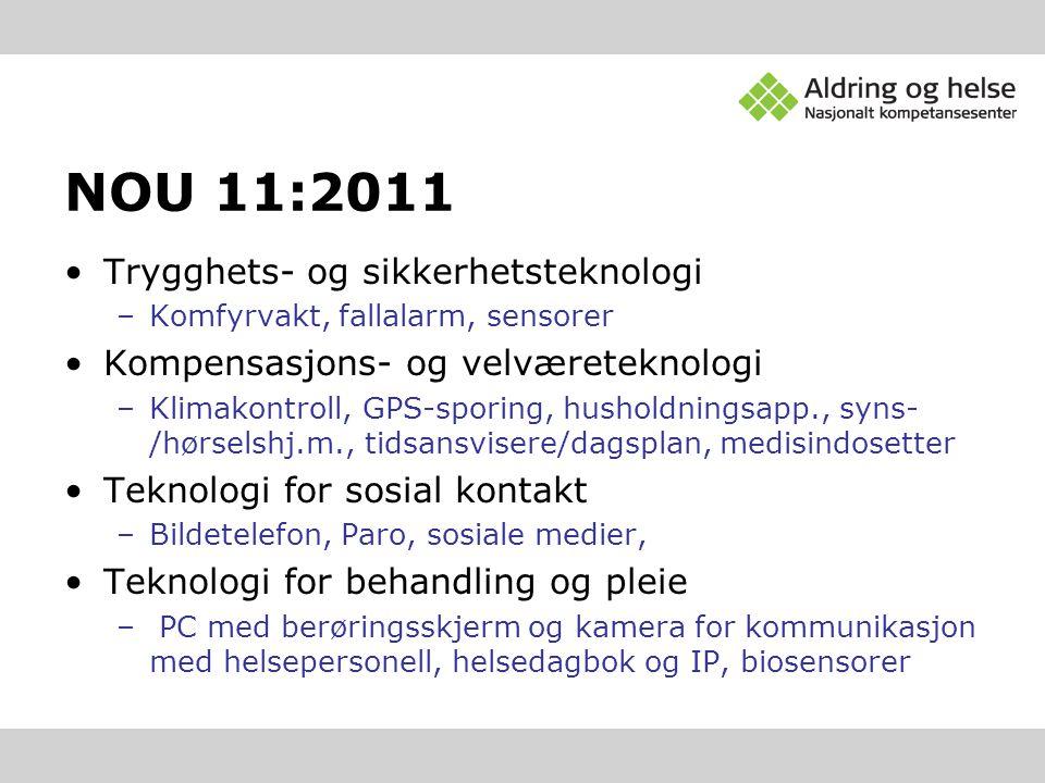 NOU 11:2011 •Trygghets- og sikkerhetsteknologi –Komfyrvakt, fallalarm, sensorer •Kompensasjons- og velværeteknologi –Klimakontroll, GPS-sporing, husho