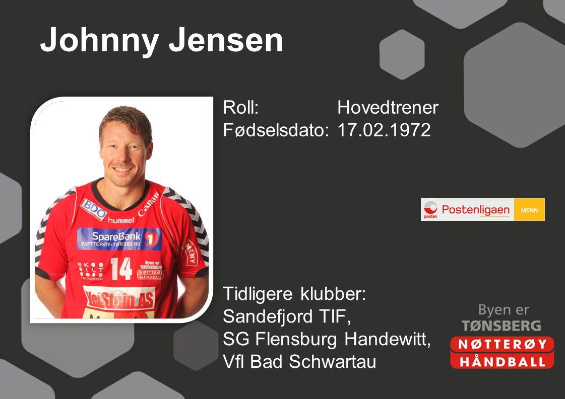 Johnny Jensen Roll:Hovedtrener Fødselsdato: 17.02.1972 Tidligere klubber: Sandefjord TIF, SG Flensburg Handewitt, Vfl Bad Schwartau