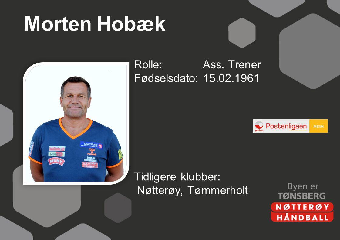 Morten Hobæk Rolle: Ass. Trener Fødselsdato:15.02.1961 Tidligere klubber: Nøtterøy, Tømmerholt