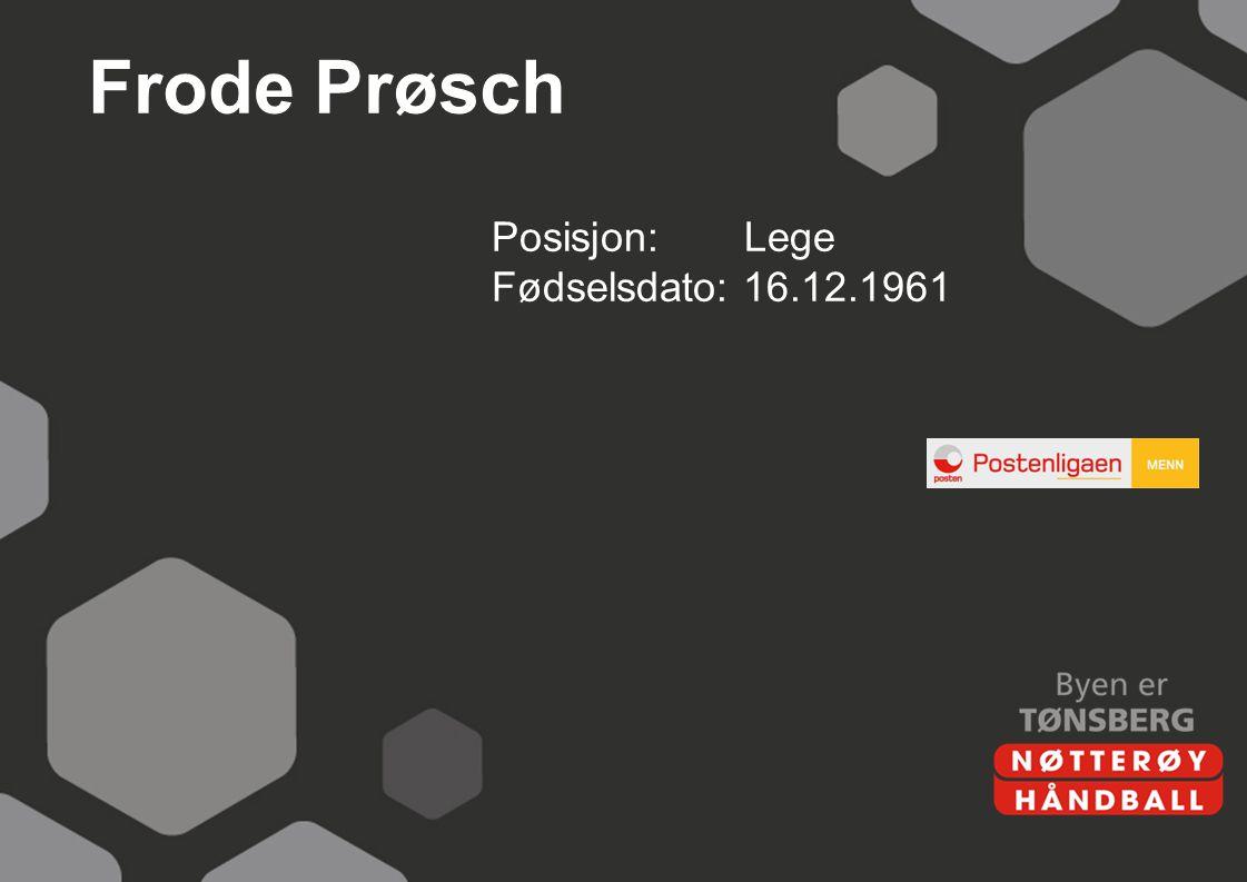 Frode Prøsch Posisjon: Lege Fødselsdato: 16.12.1961