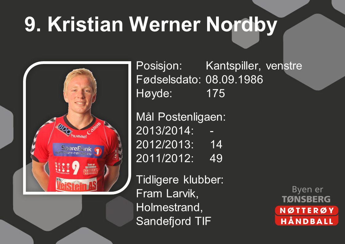 9. Kristian Werner Nordby Posisjon: Kantspiller, venstre Fødselsdato: 08.09.1986 Høyde:175 Mål Postenligaen: 2013/2014:- 2012/2013:14 2011/2012:49 Tid