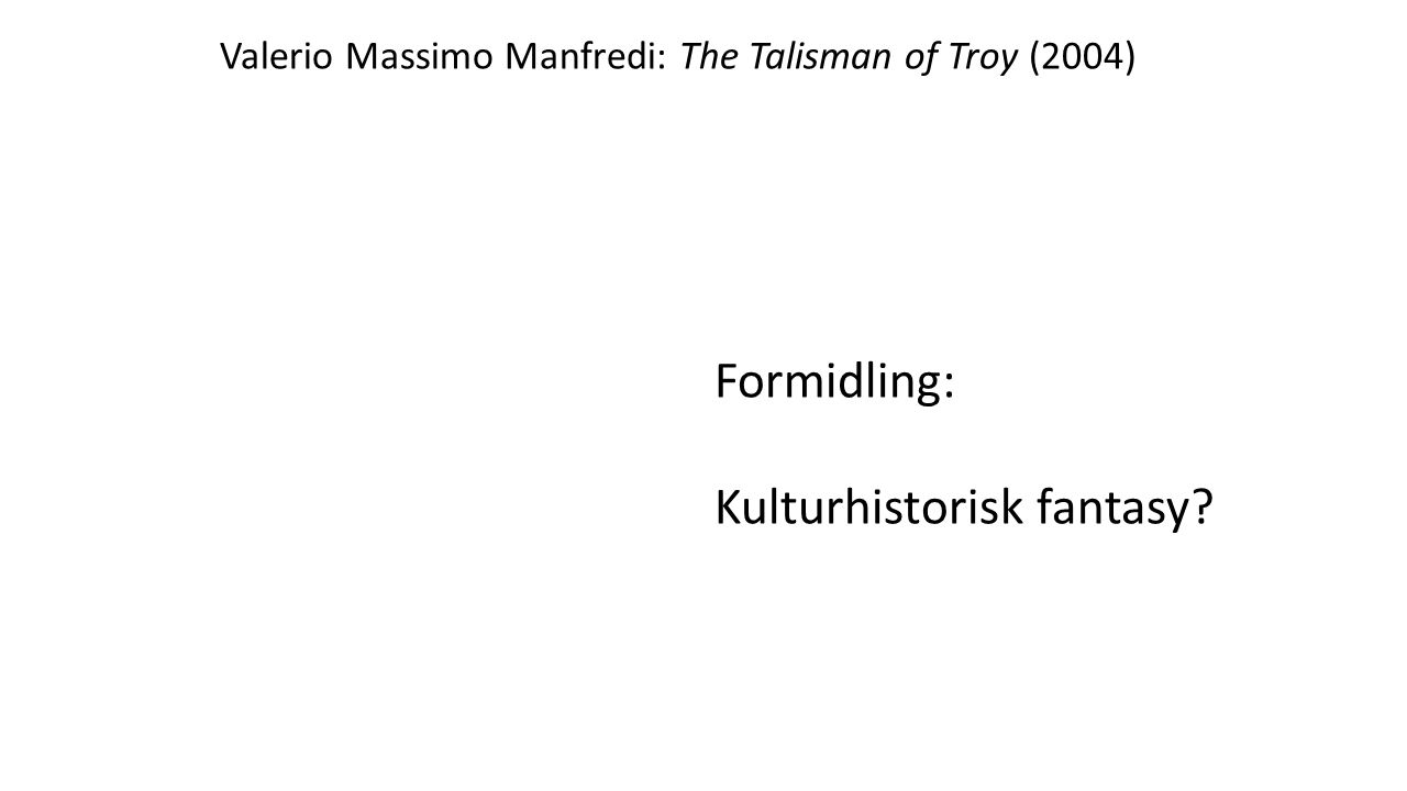 Valerio Massimo Manfredi: The Talisman of Troy (2004) Formidling: Kulturhistorisk fantasy?