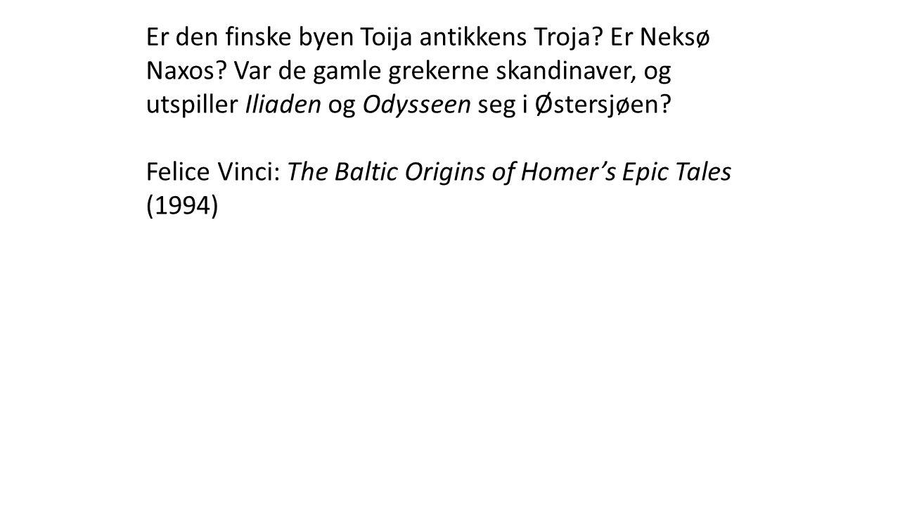 Er den finske byen Toija antikkens Troja.Er Neksø Naxos.