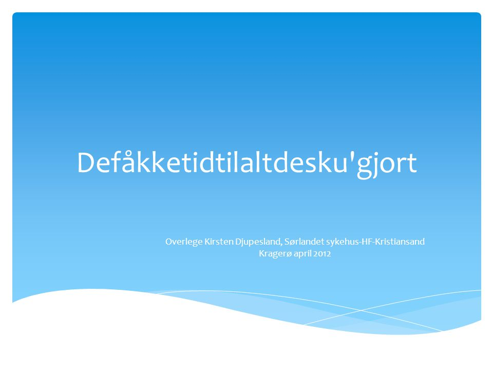 Defåkketidtilaltdesku gjort Overlege Kirsten Djupesland, Sørlandet sykehus-HF-Kristiansand Kragerø april 2012