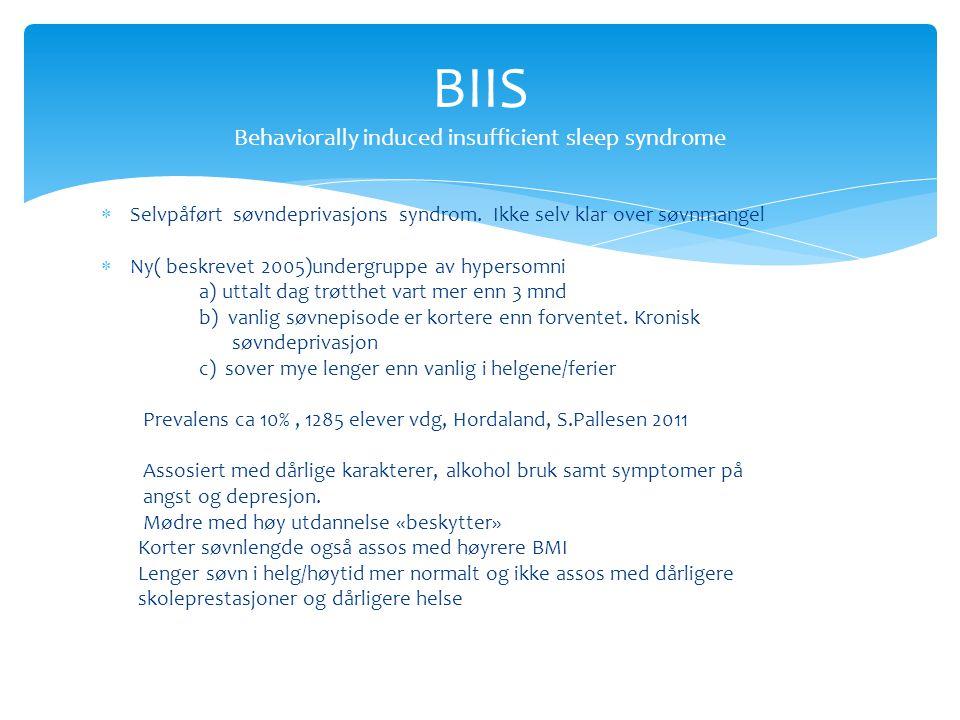  Selvpåført søvndeprivasjons syndrom. Ikke selv klar over søvnmangel  Ny( beskrevet 2005)undergruppe av hypersomni a) uttalt dag trøtthet vart mer e