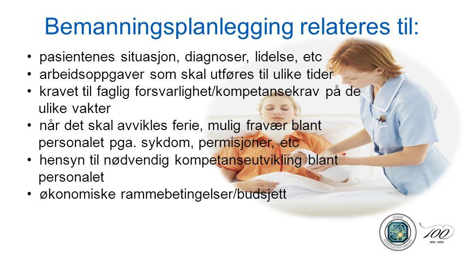 Bemanningsplanlegging relateres til: • pasientenes situasjon, diagnoser, lidelse, etc • arbeidsoppgaver som skal utføres til ulike tider • kravet til