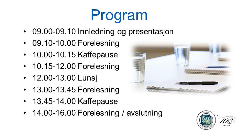 Program •09.00-09.10 Innledning og presentasjon •09.10-10.00 Forelesning •10.00-10.15 Kaffepause •10.15-12.00 Forelesning •12.00-13.00 Lunsj •13.00-13