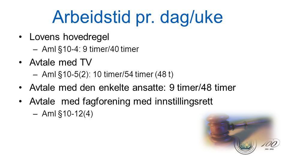 Arbeidstid pr. dag/uke •Lovens hovedregel –Aml §10-4: 9 timer/40 timer •Avtale med TV –Aml §10-5(2): 10 timer/54 timer (48 t) •Avtale med den enkelte