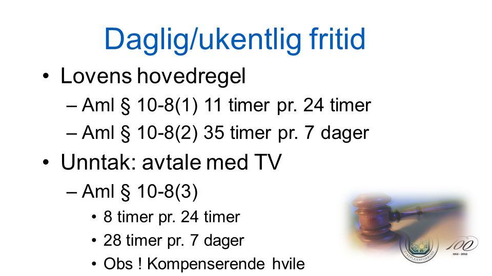 Daglig/ukentlig fritid •Lovens hovedregel –Aml § 10-8(1) 11 timer pr. 24 timer –Aml § 10-8(2) 35 timer pr. 7 dager •Unntak: avtale med TV –Aml § 10-8(