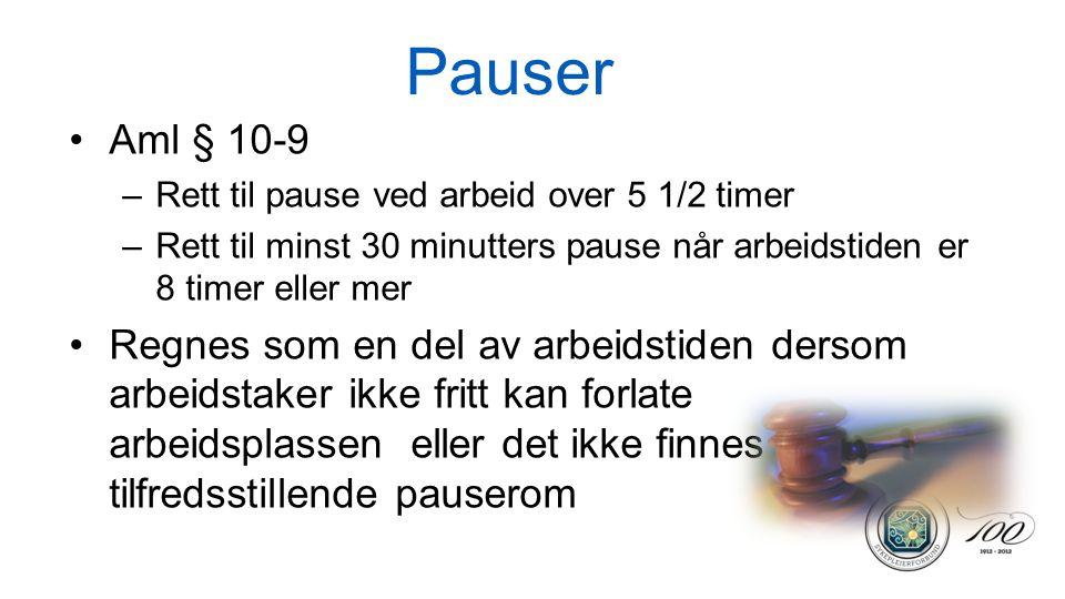 Pauser •Aml § 10-9 –Rett til pause ved arbeid over 5 1/2 timer –Rett til minst 30 minutters pause når arbeidstiden er 8 timer eller mer •Regnes som en