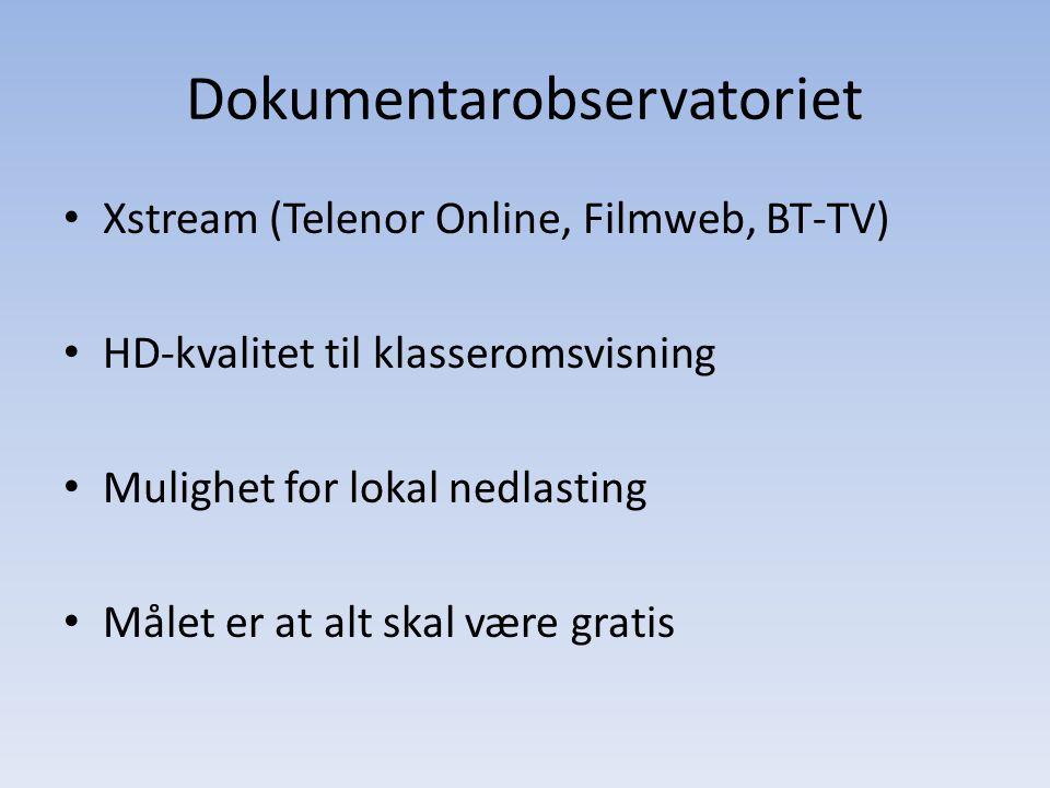 Dokumentarobservatoriet • Xstream (Telenor Online, Filmweb, BT-TV) • HD-kvalitet til klasseromsvisning • Mulighet for lokal nedlasting • Målet er at alt skal være gratis