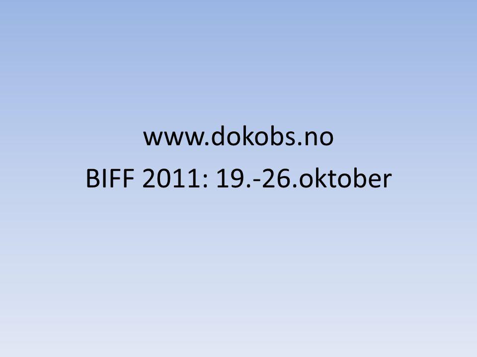 www.dokobs.no BIFF 2011: 19.-26.oktober