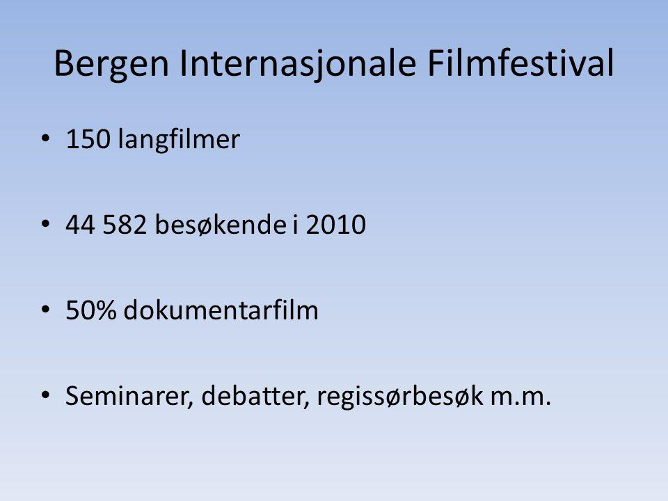 Bergen Internasjonale Filmfestival • 150 langfilmer • 44 582 besøkende i 2010 • 50% dokumentarfilm • Seminarer, debatter, regissørbesøk m.m.